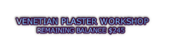 VENETIAN PLASTER WORKSHOP REMAINING BALANCE $245